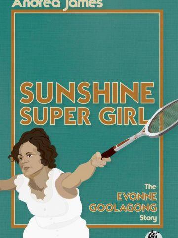 SUNSHINE SUPER GIRL - THE EVONNE GOOLAGONG STORY