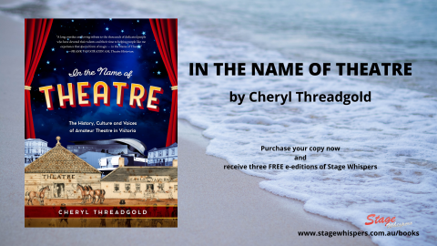 In the Name of Theatre – The History, Culture and Voices of Amateur Theatre in Victoria by Cheryl Threadgold
